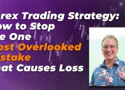 Forex Trading Strategy:  How to Stop the One Most Overlooked Mistake That Causes Loss