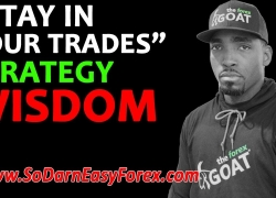 Stay In Your Trades Strategy Wisdom – So Darn Easy Forex™