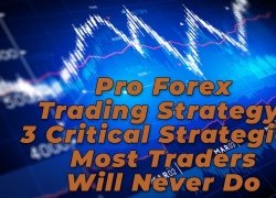 Pro Forex Trading Strategy: 3 Critical Strategies Most Traders Will Never Do